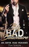 Big Bad Billionaire an Alpha Male Romance  part 1 by Tia Siren