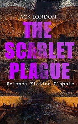 THE SCARLET PLAGUE (Science Fiction Classic): Post-Apocalyptic Adventure Novel