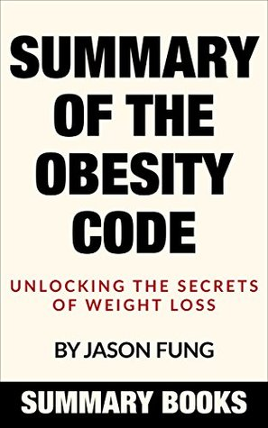 Summary Of The Obesity Code: Unlocking the Secrets of Weight Loss