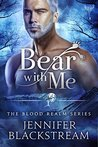 Bear With Me by Jennifer Blackstream