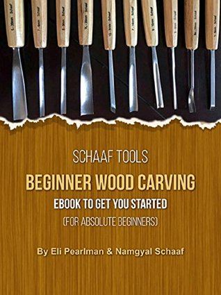 Schaaf Tools Beginner Wood Carving Ebook to Get you Started: For Absolute Beginners