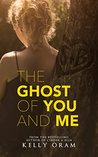 The Ghost of You and Me by Kelly Oram