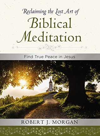 Reclaiming the Lost Art of Biblical Meditation: Find True Peace in Jesus (ePUB)