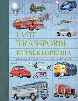 Laste transpordientsüklopeedia : põhjalik pilguheit maailma transpordivahenditele ja sajad köitvad pildid