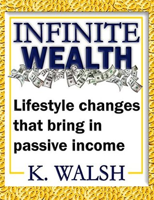 Infinite Wealth - Through Passive Income: Lifestyle changes that bring in passive income