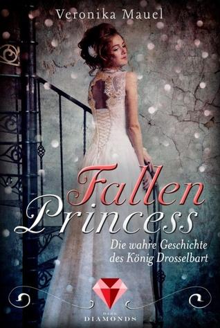 Fallen Princess. Die wahre Geschichte des König Drosselbart by Veronika Mauel
