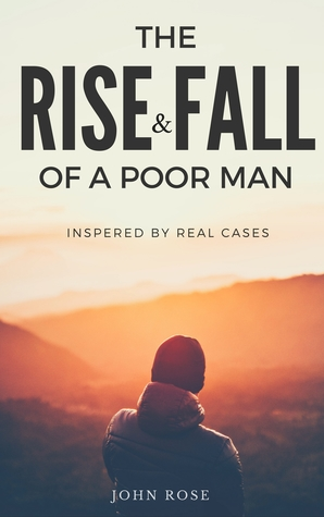 The Rise and Fall of a Poor Man - John           Rose