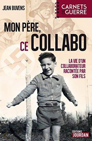 Mon père, ce collabo: La vie d'un collaborateur belge racontée par son fils (39-45 Carnets de guerre)