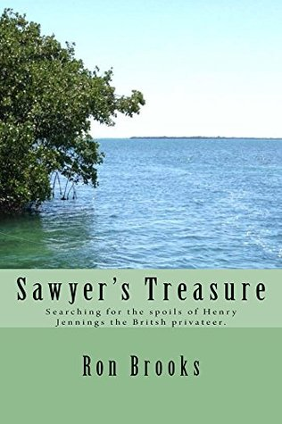 Sawyer's Treasure: Searching for the spoils of Henry Jennings the British privateer