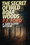 The Secret of Wild Boar Woods (Dave Slater Mystery Novels, #6)