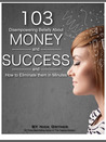 103 Disempowering Beliefs About Money and Success and How to Eliminate Them in Minutes!