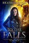 To The Falls (The Falls Trilogy #1)