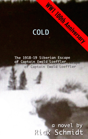 Cold, the 1918-19 Siberian Escape of Captain Ewald Loeffler