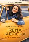 Wymyśliłam Cię. Irena Jarocka we wspomnieniach by Mariola Pryzwan