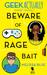 Beware of Rage Bait (Geek Actually #1.5)