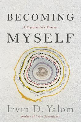 Image result for Becoming Myself: A Psychiatrist's Memoir by Irvin D Yalom
