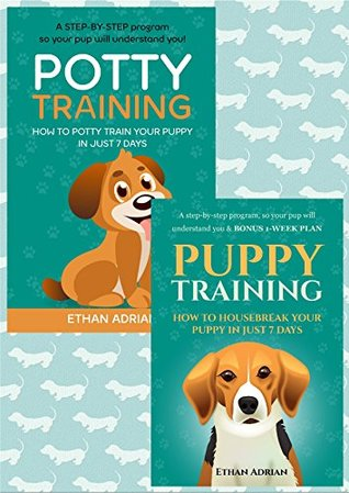PUPPY TRAINING: HOW TO TRAIN YOUR PUPPY IN JUST 7 DAYS & POTTY TRAINING FOR PUPPIES Complete Guide: A step-by-step puppy training program SET OF TWO BOOKS & BONUS 1-WEEK PLAN