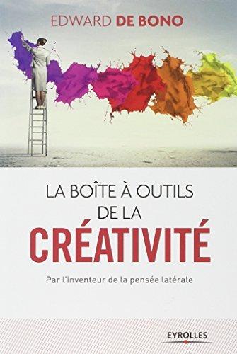BOÎTE À OUTILS DE LA CRÉATIVITÉ (LA) : PAR L'INVENTEUR DE LA PENSÉE LATÉRALE, N.É.