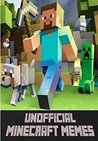 The Big Unofficial Minecraft Memes Book - Full Of Funny Minecraft Memes To Show Your Friends!