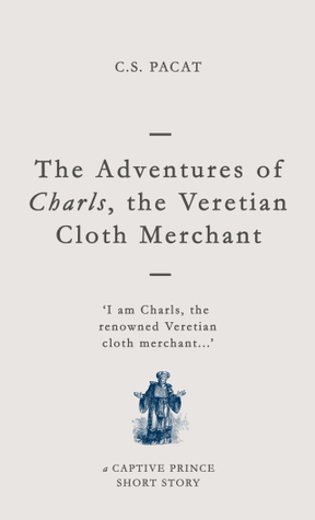 The Adventures of Charls, the Veretian Cloth Merchant (Captive Prince Short Stories, #3)