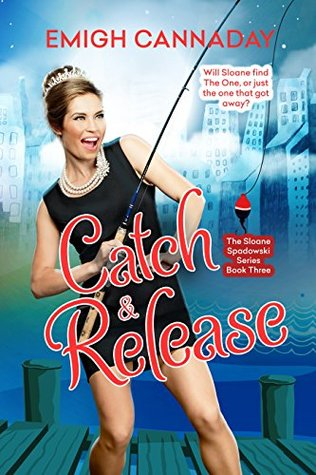 Catch & Release (The Sloane Spadowski Series Book 3)