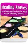 Healing Salves: 30 Homemade Salves with Great Healing Power: (healing salve mtg, healing salve book, healing salve book, herbal remedies)