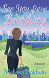 See You Later Broadway by Melissa Baldwin