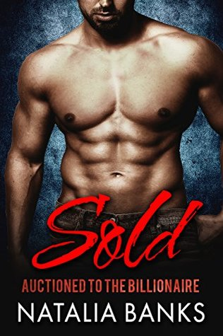 SOLD Auctioned to the Billionaire (Steele Series Book 1) by Natalia Banks