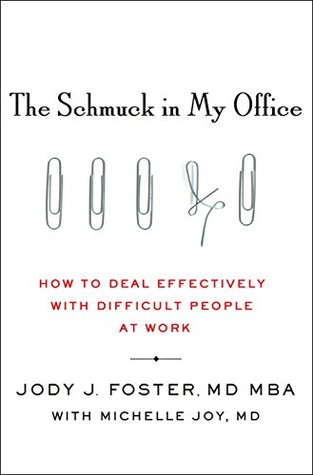 The Schmuck In My Office: How To Deal Effectively With Difficult People At Work Books Pdf File