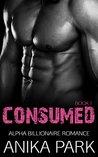 Consumed (Book One): Alpha Billionaire Romance Series