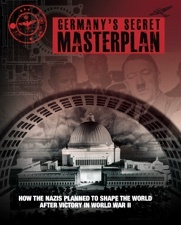 Germany's Secret Masterplan: How the Nazis Planned to Shape the World After Victory in World War II