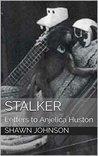 Stalker: Letters to Anjelica Huston