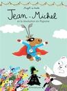 Jean-Michel et la révolution en Poponie by Magali Le Huche