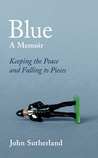 Blue: A Memoir - Keeping the Peace and Falling to Pieces