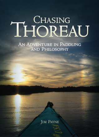 Chasing Thoreau an Adventure in Paddling and Philosophy