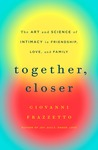 Together, Closer: The Art and Science of Intimacy in Friendship, Love, and Family