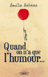 Quand on n'a que l'humour ... by Amélie Antoine