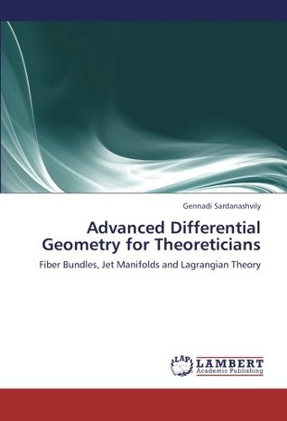 Advanced Differential Geometry for Theoreticians: Fiber Bundles, Jet Manifolds and Lagrangian Theory
