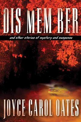 DIS MEM BER And Other Stories Of Mystery Suspense By Joyce Carol Oates