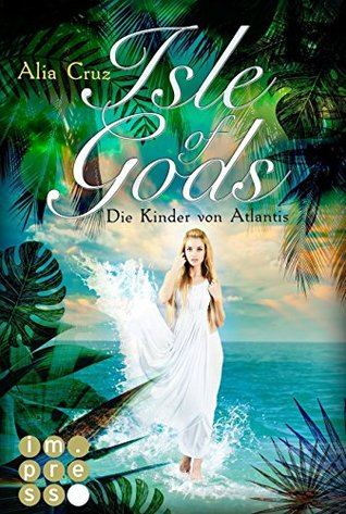 Isle of Gods. Die Kinder von Atlantis by Alia Cruz