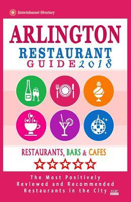 Arlington Restaurant Guide 2018: Best Rated Restaurants in Arlington, Virginia - 500 Restaurants, Bars and Caf�s recommended for Visitors, 2018