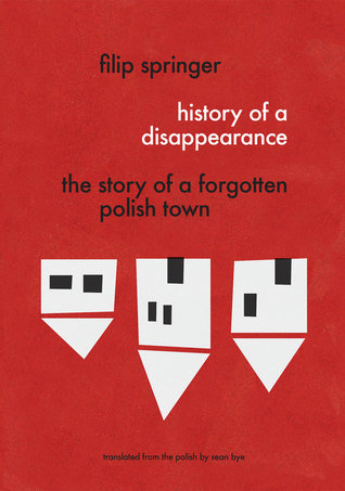 History of a Disappearance: The Story of a Forgotten Polish Town