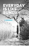 Everyday Is Like Sunday: A Memoir