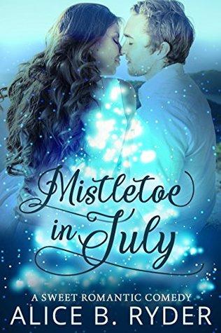 Mistletoe in July: A Sweet Romantic Comedy