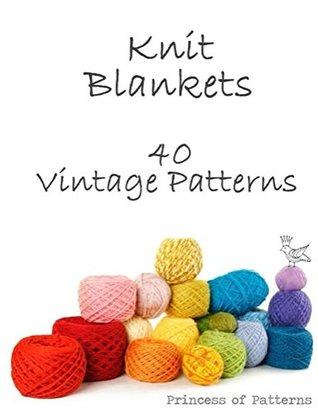 Knit Blankets: 40 Vintage Patterns