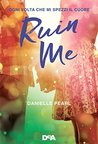 Ruin me by Danielle Pearl