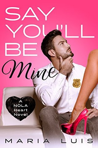 Say You'll Be Mine (NOLA Heart, #1)