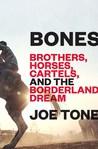 Bones: Brothers, Horses, Cartels, and the Borderland Dream