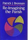 Reimagining the Parish by Patrick J. Brennan