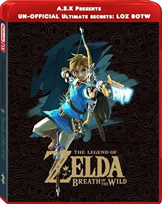 Legend Of Zelda: Breath Of The Wild Ultimate Un-Official Secrets Tips and Strategies, Premium Secrets for your favourite game by Ultimate Player: An ... Fantasy World The Legend Of Zelda Book 2)